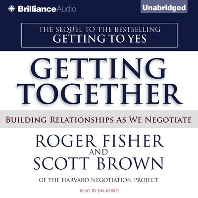 Getting Together: Building Relationships As We Negotiate Audiobook, by Roger Fisher