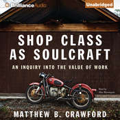 Shop Class as Soulcraft: An Inquiry into the Value of Work, by Matthew B. Crawford