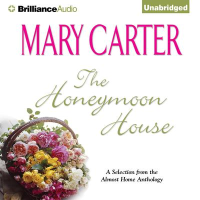 The Honeymoon House: A Selection from the Almost Home anthology Audiobook, by Mary Carter