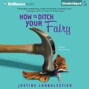 How to Ditch Your Fairy Audiobook, by Justine Larbalestier