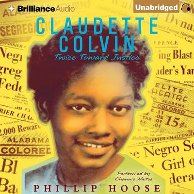 Claudette Colvin: Twice Toward Justice Audiobook, by Phillip Hoose
