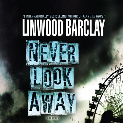 Never Look Away Audiobook, by Linwood Barclay