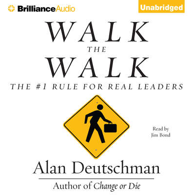 Walk the Walk: The #1 Rule for Real Leaders Audiobook, by Alan Deutschman