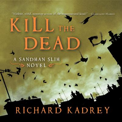 Kill the Dead Audiobook, by Richard Kadrey