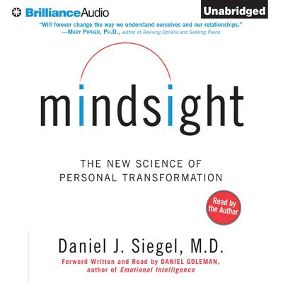 Mindsight: The New Science of Personal Transformation Audiobook, by Daniel J. Siegel, M.D.