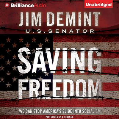 Saving Freedom: We Can Stop Americas Slide into Socialism Audiobook, by Jim DeMint