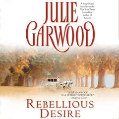 Rebellious Desire Audiobook, by Julie Garwood