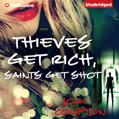 Thieves Get Rich, Saints Get Shot: A Novel Audiobook, by Jodi Compton
