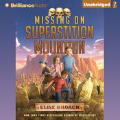 Missing on Superstition Mountain Audiobook, by Elise Broach