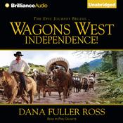 Wagons West Independence! Audiobook, by Dana Fuller Ross