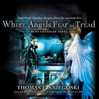 Where Angels Fear to Tread: A Remy Chandler Novel Audiobook, by Thomas E. Sniegoski