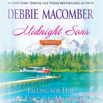 Midnight Sons Volume 3: Falling for Him, Ending in Marriage, Midnight Sons and Daughters Audiobook, by Debbie Macomber