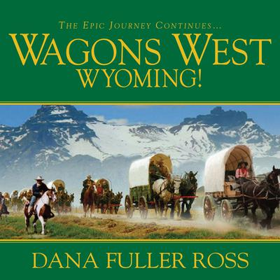 Wagons West Wyoming! Audiobook, by Dana Fuller Ross