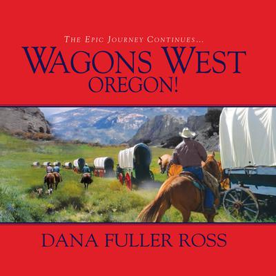 Wagons West Oregon! Audiobook, by Dana Fuller Ross