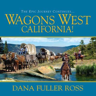 Wagons West California! Audiobook, by Dana Fuller Ross