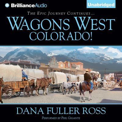 Wagons West Colorado! Audiobook, by Dana Fuller Ross