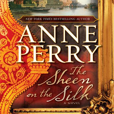 The Sheen on the Silk: A Novel Audiobook, by Anne Perry