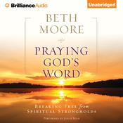 Praying God's Word: Breaking Free from Spiritual Strongholds Audiobook, by Beth Moore