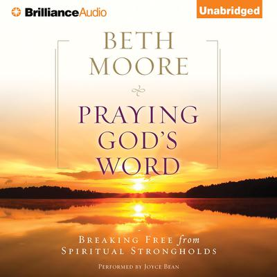 Praying God's Word: Breaking Free from Spiritual Strongholds Audiobook, by