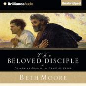 The Beloved Disciple: Following John to the Heart of Jesus, by Beth Moore