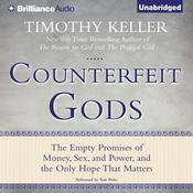 Counterfeit Gods: The Empty Promises of Money, Sex, and Power, and the Only Hope that Matters Audiobook, by Timothy Keller