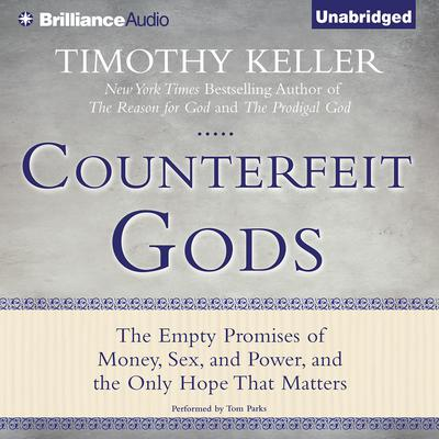 Counterfeit Gods: The Empty Promises of Money, Sex, and Power, and the Only Hope that Matters Audiobook, by