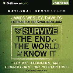 How to Survive the End of the World As We Know It: Tactics, Techniques and Technologies for Uncertain Times Audiobook, by James Wesley Rawles
