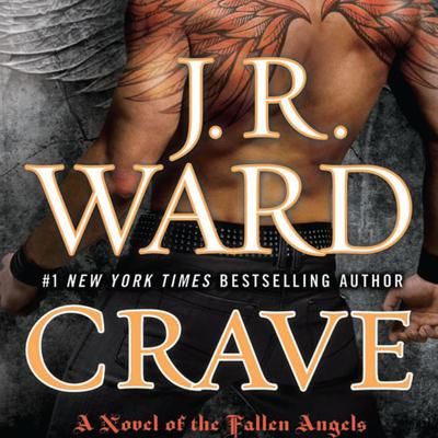 Crave: A Novel of the Fallen Angels Audiobook, by J. R. Ward
