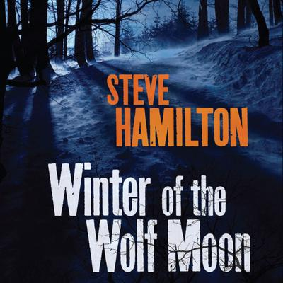 Winter of the Wolf Moon Audiobook, by Steve Hamilton