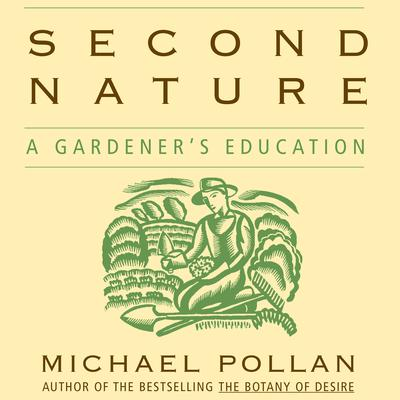 Second Nature: A Gardeners Education Audiobook, by Michael Pollan