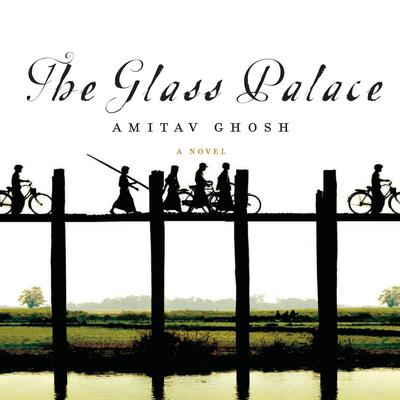 The Glass Palace Audiobook, by Amitav Ghosh