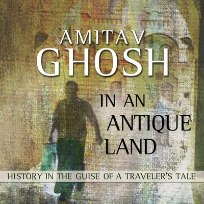 In an Antique Land: History in the Guise of a Travelers Tale Audiobook, by Amitav Ghosh