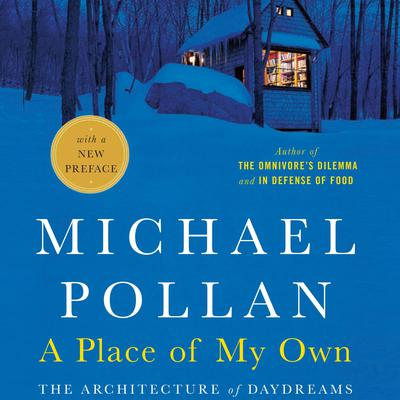 A Place of My Own: The Architecture of Daydreams Audiobook, by Michael Pollan