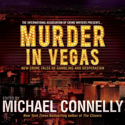 Murder in Vegas: New Crime Tales of Gambling and Desperation Audiobook, by Michael Connelly