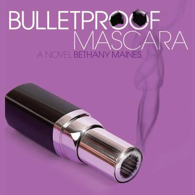 Bulletproof Mascara: A Novel Audiobook, by Bethany Maines
