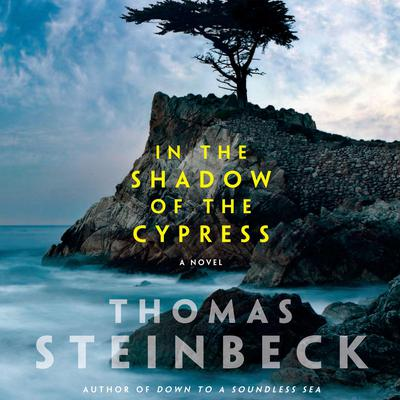 In the Shadow of the Cypress: A Novel Audiobook, by Thomas Steinbeck