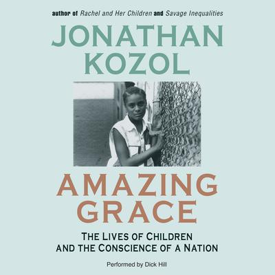 Amazing Grace: The Lives of Children and the Conscience of a Nation Audiobook, by Jonathan Kozol
