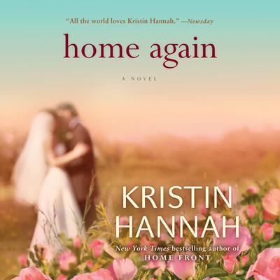 Home Again: A Novel Audiobook, by Kristin Hannah