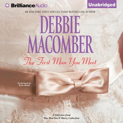 First Man You Meet, The: A Selection from The Man Youll Marry Audiobook, by Debbie Macomber