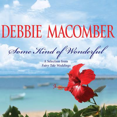 Some Kind of Wonderful: A Selection from Fairy Tale Weddings Audiobook, by Debbie Macomber