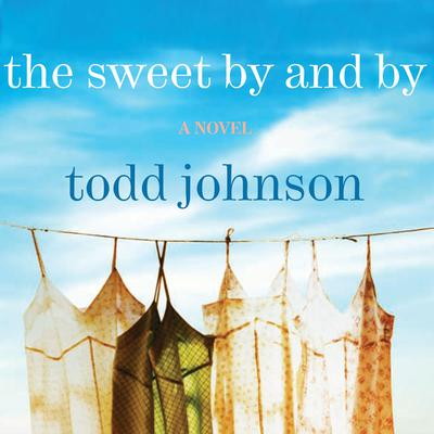 The Sweet By and By: A Novel Audiobook, by Todd Johnson