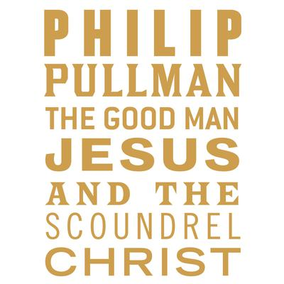 The Good Man Jesus and the Scoundrel Christ Audiobook, by Philip Pullman