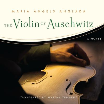 The Violin of Auschwitz: A Novel Audiobook, by Maria Angels Anglada