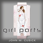 Girl Parts Audiobook, by John M. Cusick