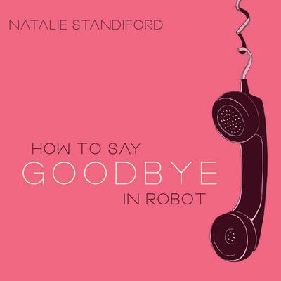 How to Say Goodbye in Robot Audiobook, by Natalie Standiford