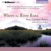 Where the River Runs Audiobook, by Patti Callahan Henry