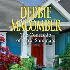 Courtship of Carol Sommars, The: A Selection from Right Next Door Audiobook, by Debbie Macomber