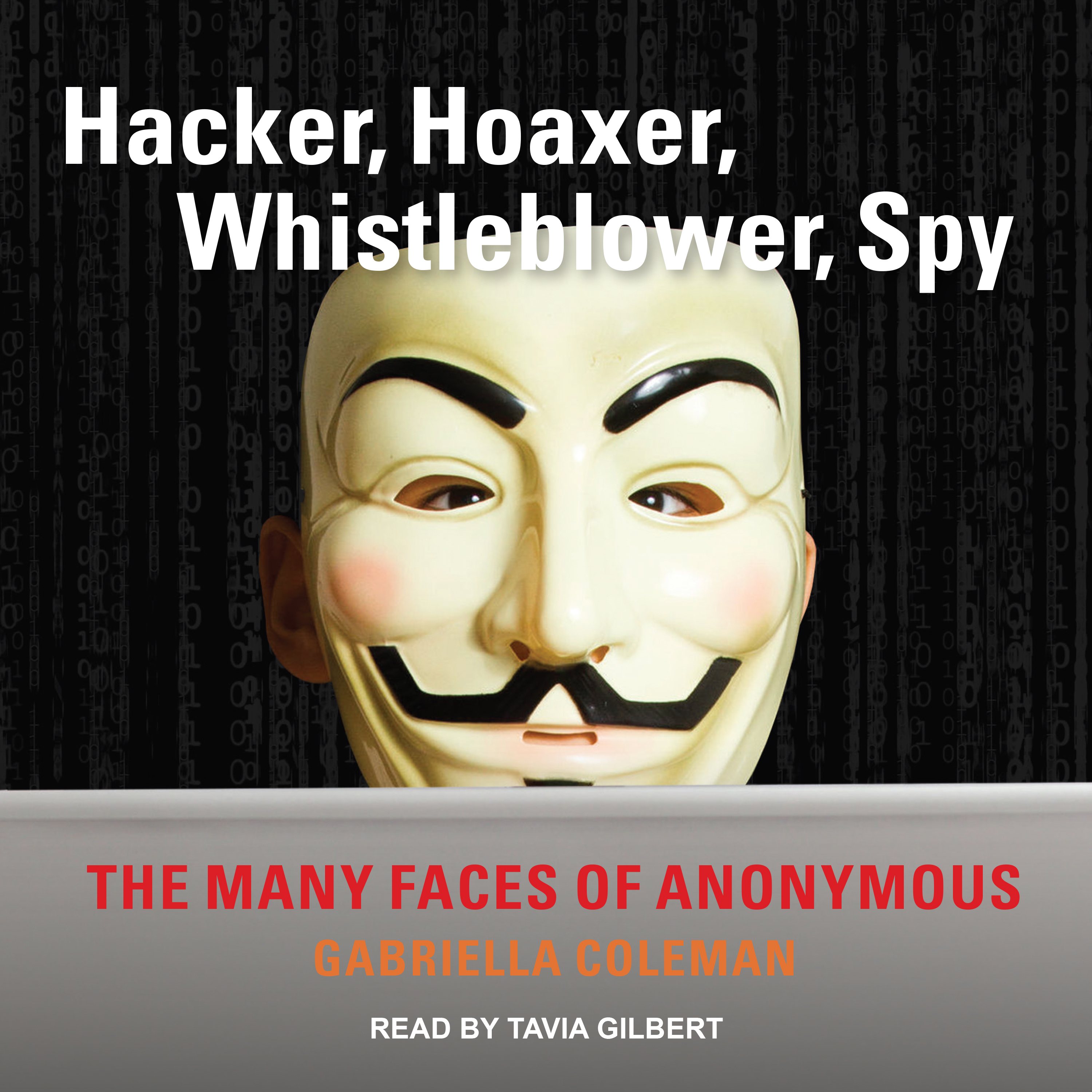 Printable Hacker, Hoaxer, Whistleblower, Spy: The Many Faces of Anonymous Audiobook Cover Art