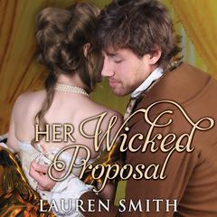 Her Wicked Proposal Audiobook, by Lauren Smith