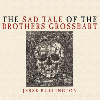 The Sad Tale of the Brothers Grossbart Audiobook, by Jesse Bullington